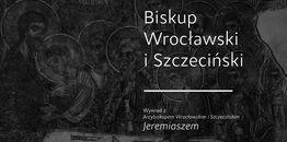 Wywiad ze śp. abp. Jeremiaszem: Biskup Wrocławski i Szczeciński